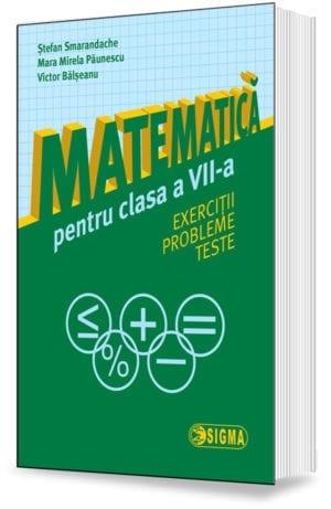 Matematică pentru clasa a VII-a. Exerciții. Probleme.Teste