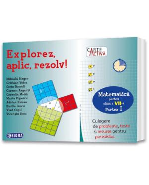 coperta explorez, aplic, rezolv! Culegere de probleme, teste și resurse pentru portofoliu Cls a VII-a, Partea I