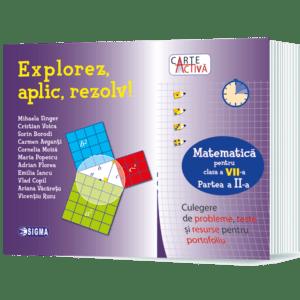 Explorez, aplic, rezolv! Culegere de probleme, teste și resurse pentru portofoliu Clasa a VII-a, Partea a II-a