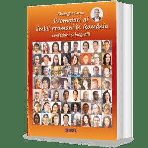 Promotori ai limbii rromani în România * confesiuni și biografii